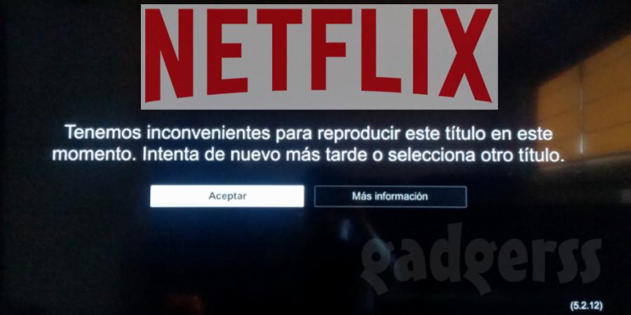 "Solución al problema de Netflix ""Tenemos inconvenientes para reproducir este título"""