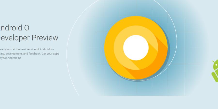 Google anuncia la disponibilidad de Android O para desarrolladores