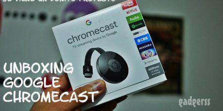 Unboxing Google Chromecast: Preparando un proyecto interesante